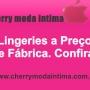 LINGERIE, FÁBRICA DE LINGERIE, LINGERIE NO ATACADO, MODA ÍNTIMA LINGERIE - CHERRY MODA INT